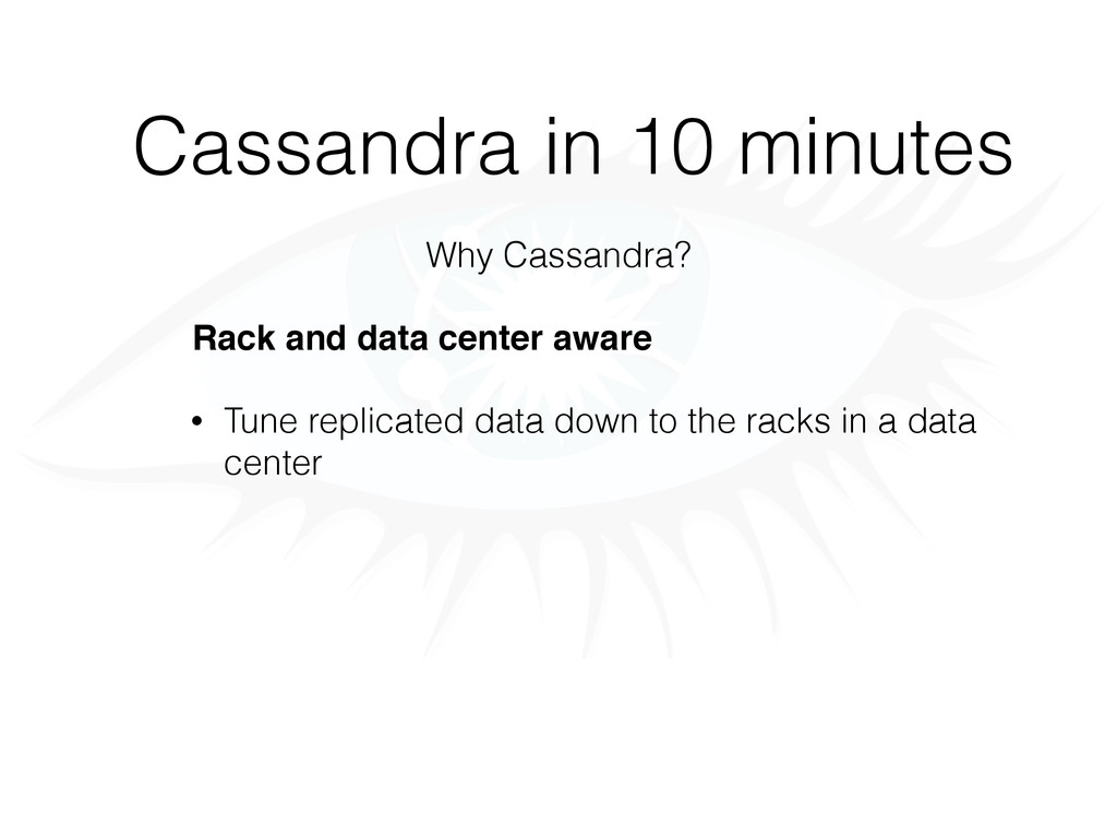 Cassandra in 10 minutes Why Cassandra? Rack and...
