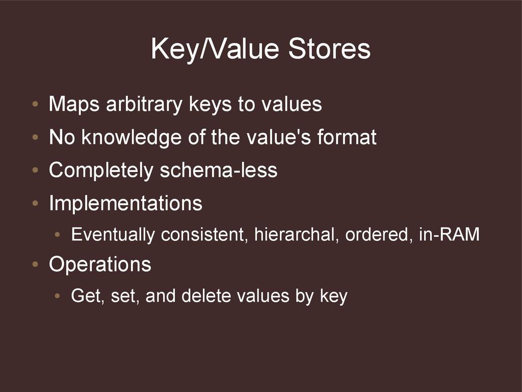 Key/Value Stores ● Maps arbitrary keys to value...