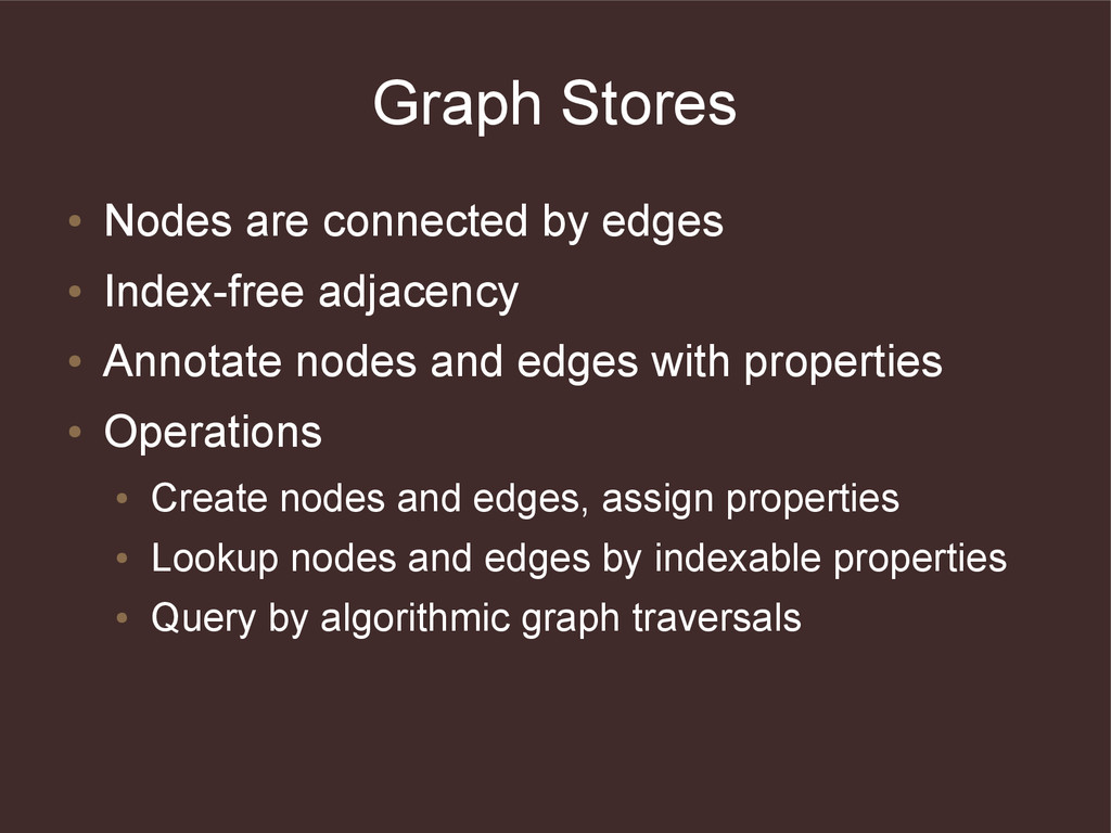 Graph Stores ● Nodes are connected by edges ● I...