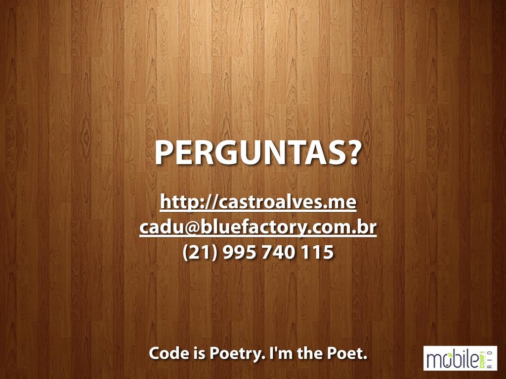 PERGUNTAS? http://castroalves.me cadu@bluefacto...