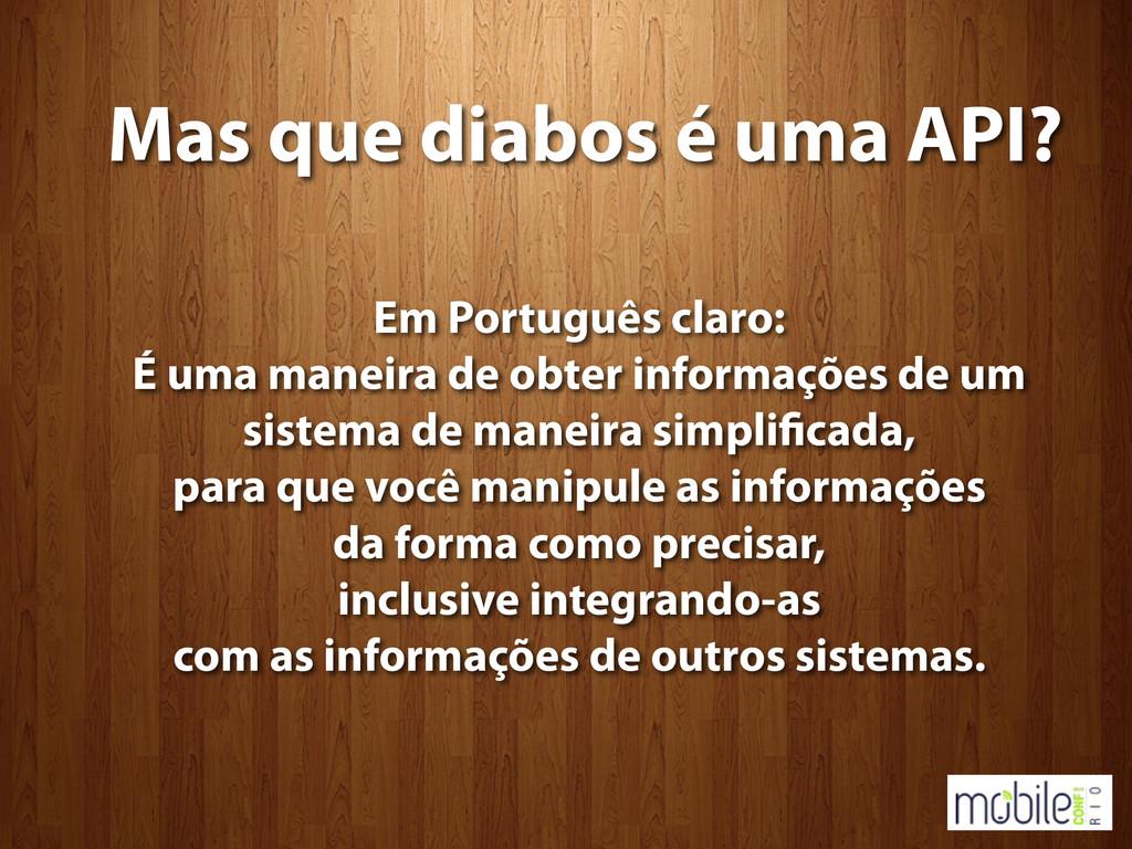 Mas que diabos é uma API? Em Português claro: É...