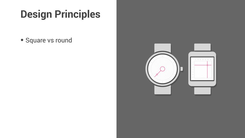 • Square vs round Design Principles