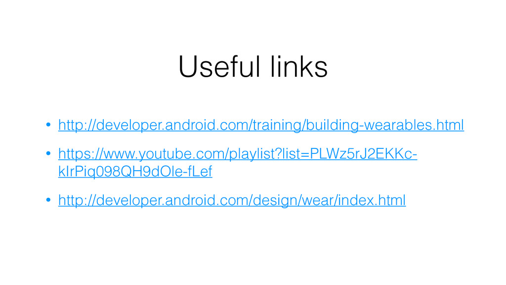 Useful links • http://developer.android.com/tra...