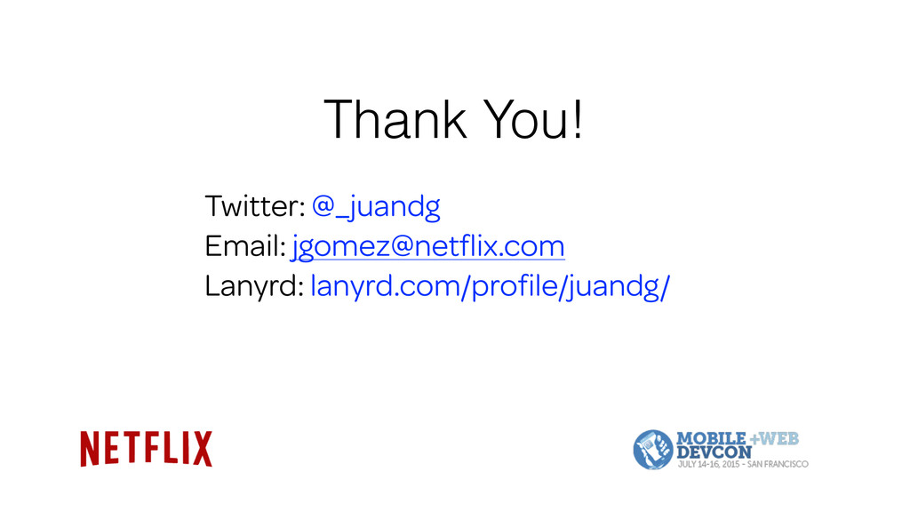 Thank You! Twitter: @_juandg Email: jgomez@netfl...