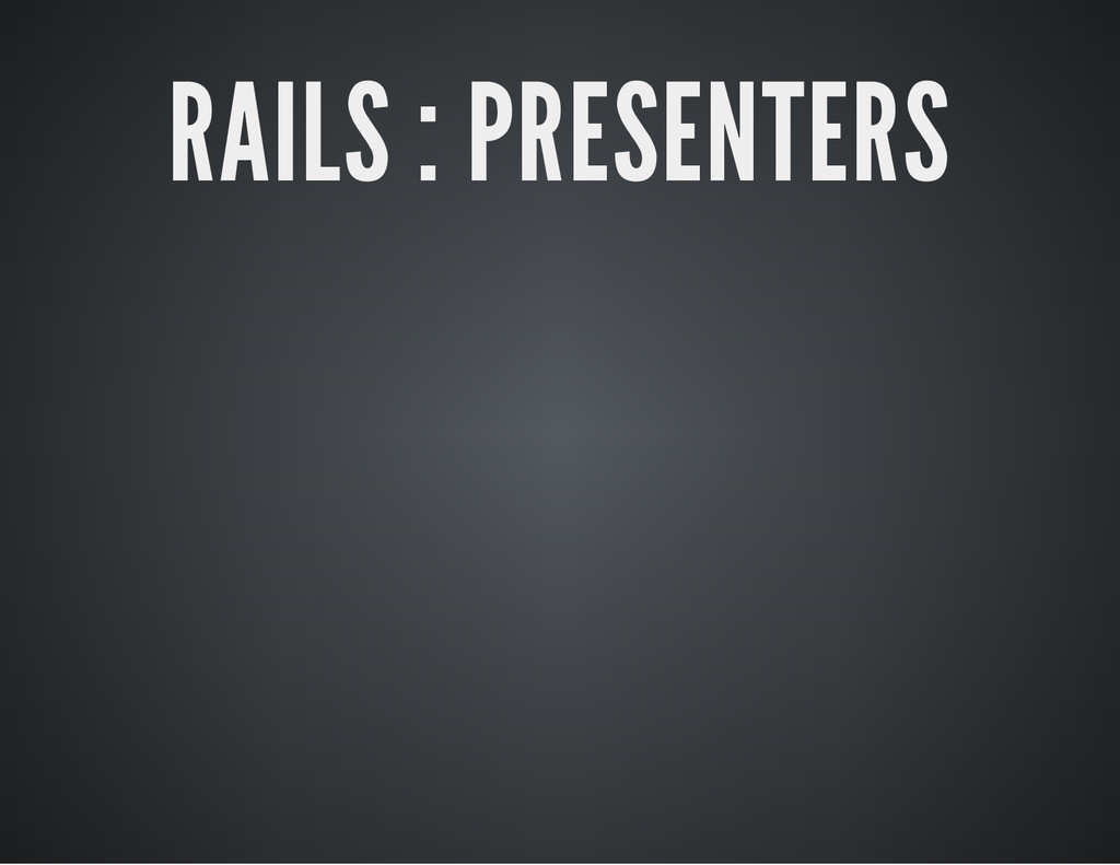 RAILS : PRESENTERS