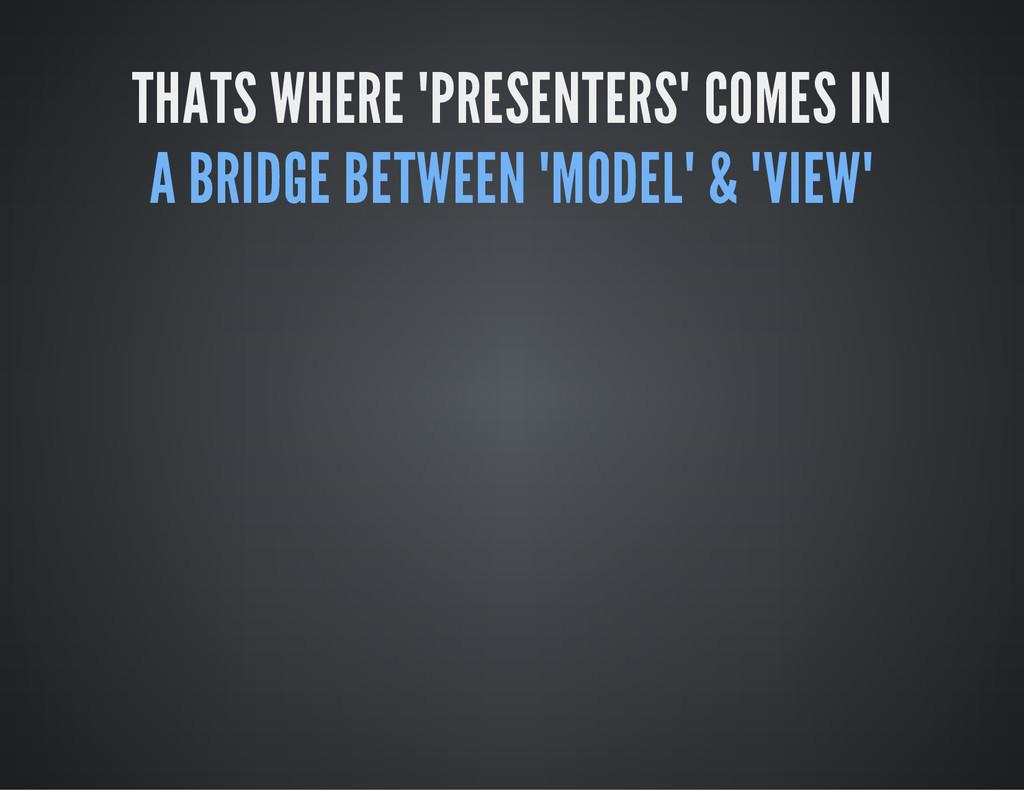 "THATS WHERE ""PRESENTERS"" COMES IN A BRIDGE BETW..."