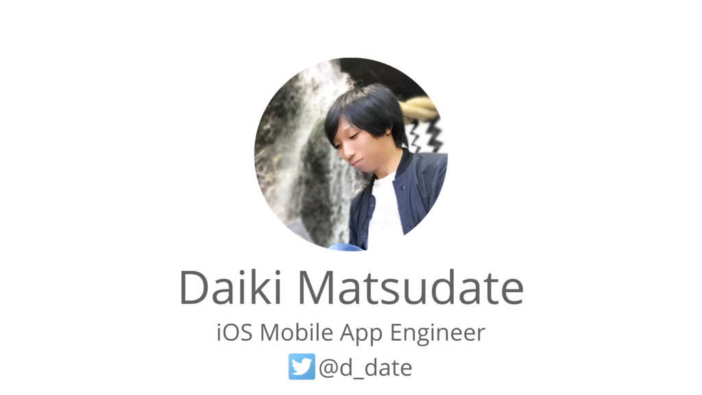Daiki Matsudate iOS Mobile App Engineer @d_date