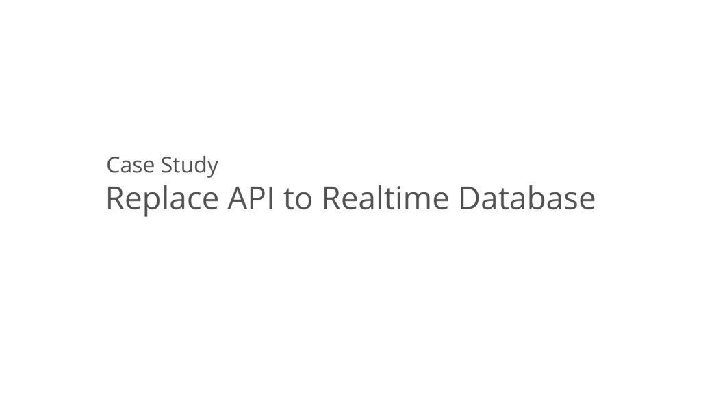 Replace API to Realtime Database Case Study