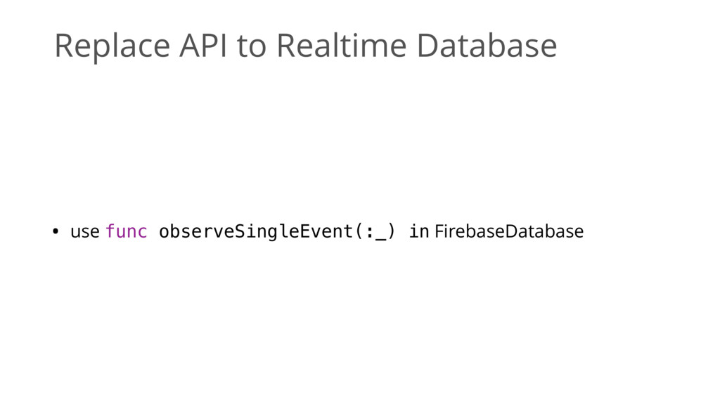 Replace API to Realtime Database • use func obs...