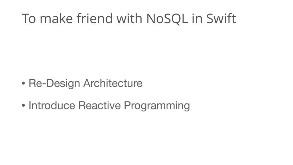 To make friend with NoSQL in Swift • Re-Design ...