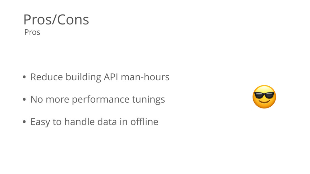 Pros/Cons • Reduce building API man-hours • No ...