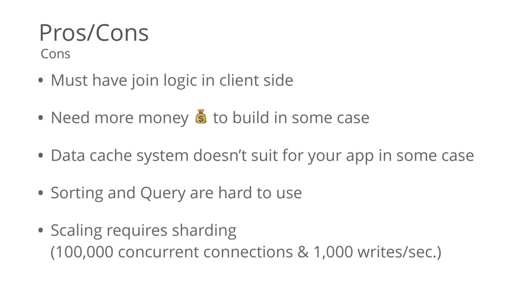 Pros/Cons • Must have join logic in client side...
