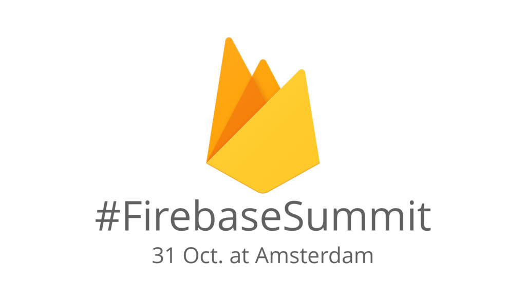 31 Oct. at Amsterdam #FirebaseSummit