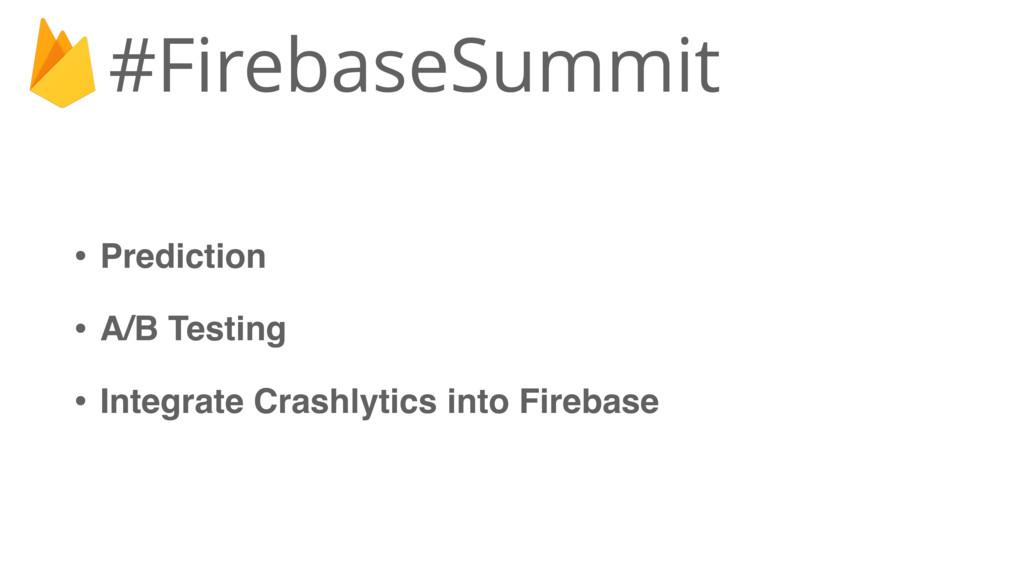 • Prediction • A/B Testing • Integrate Crashlyt...