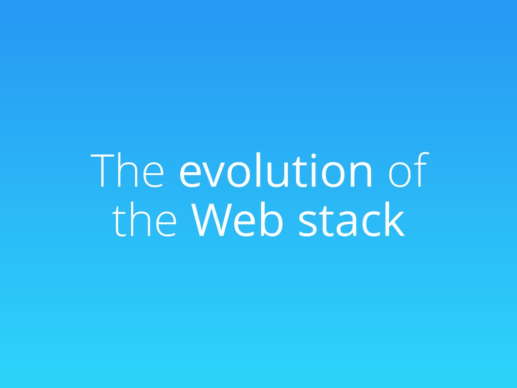 The evolution of the Web stack