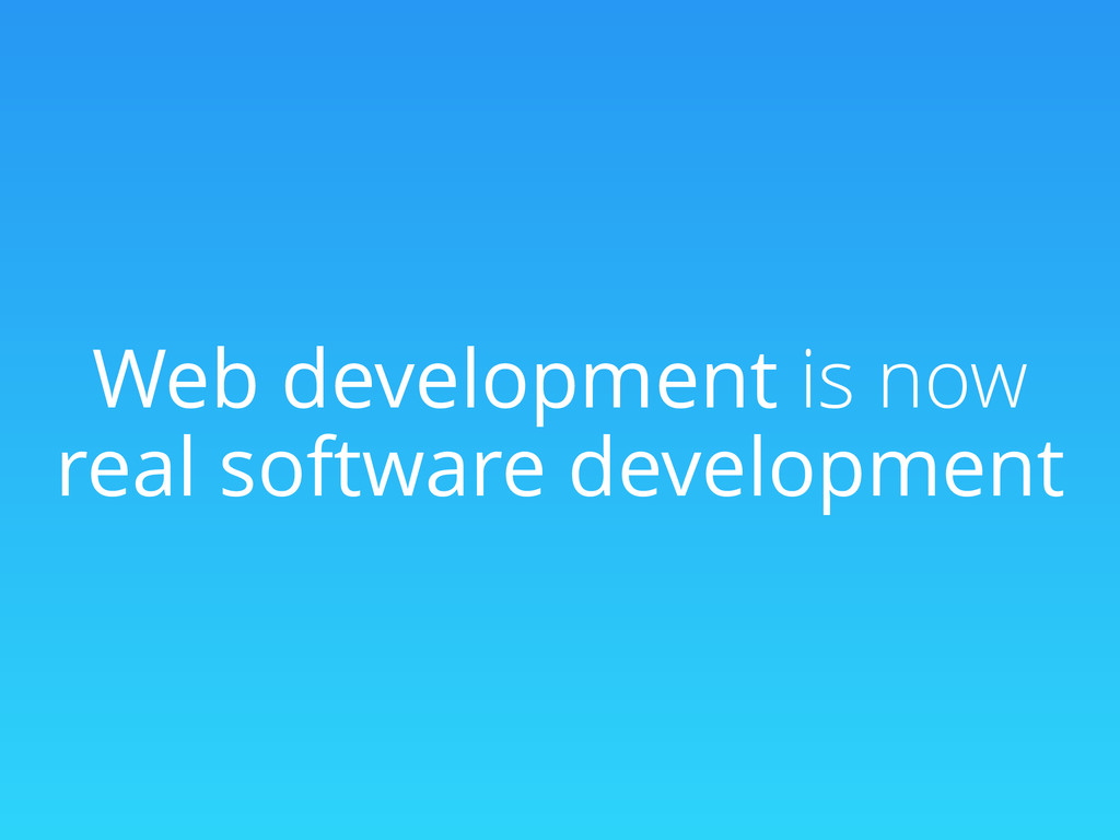 Web development is now real software development