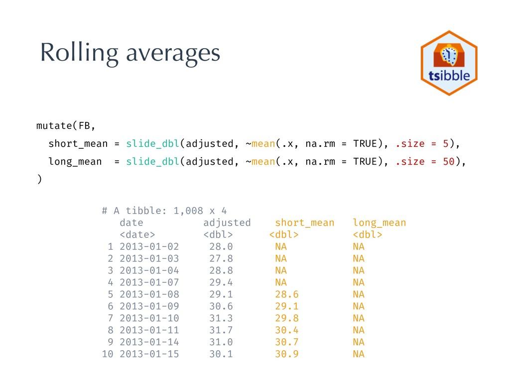 Rolling averages mutate(FB, short_mean = slide_...