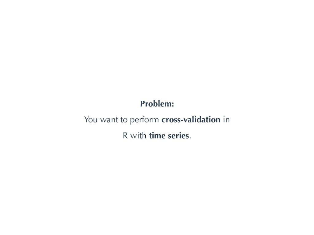 Problem: You want to perform cross-validation i...