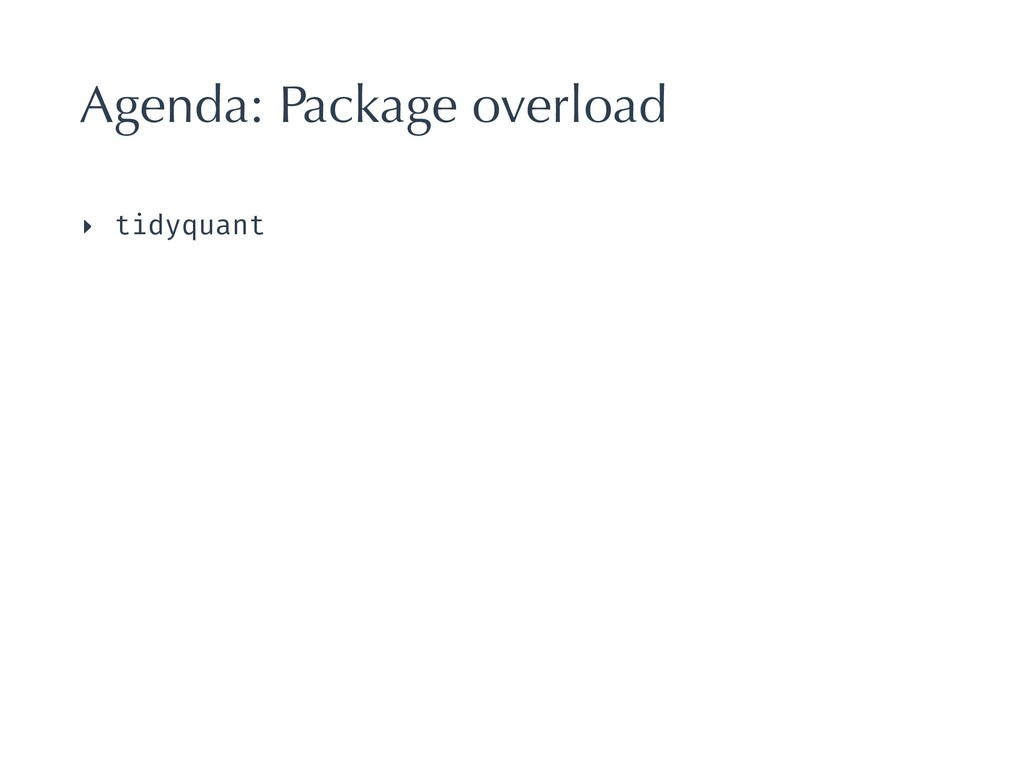 Agenda: Package overload ‣ tidyquant