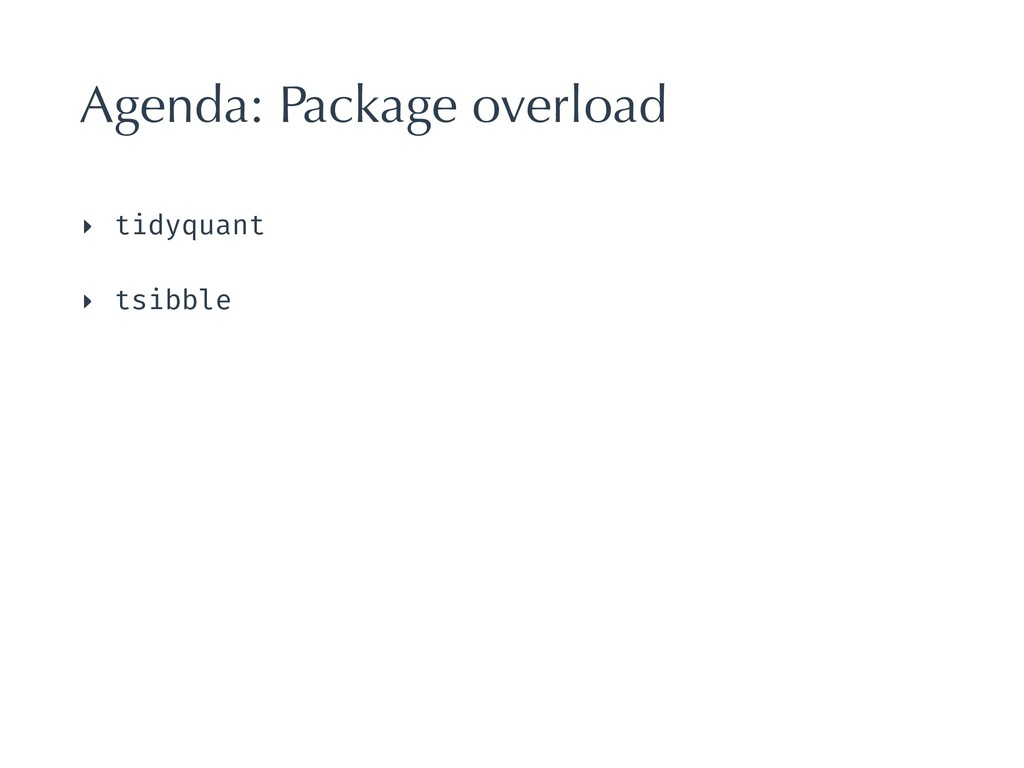Agenda: Package overload ‣ tidyquant ‣ tsibble