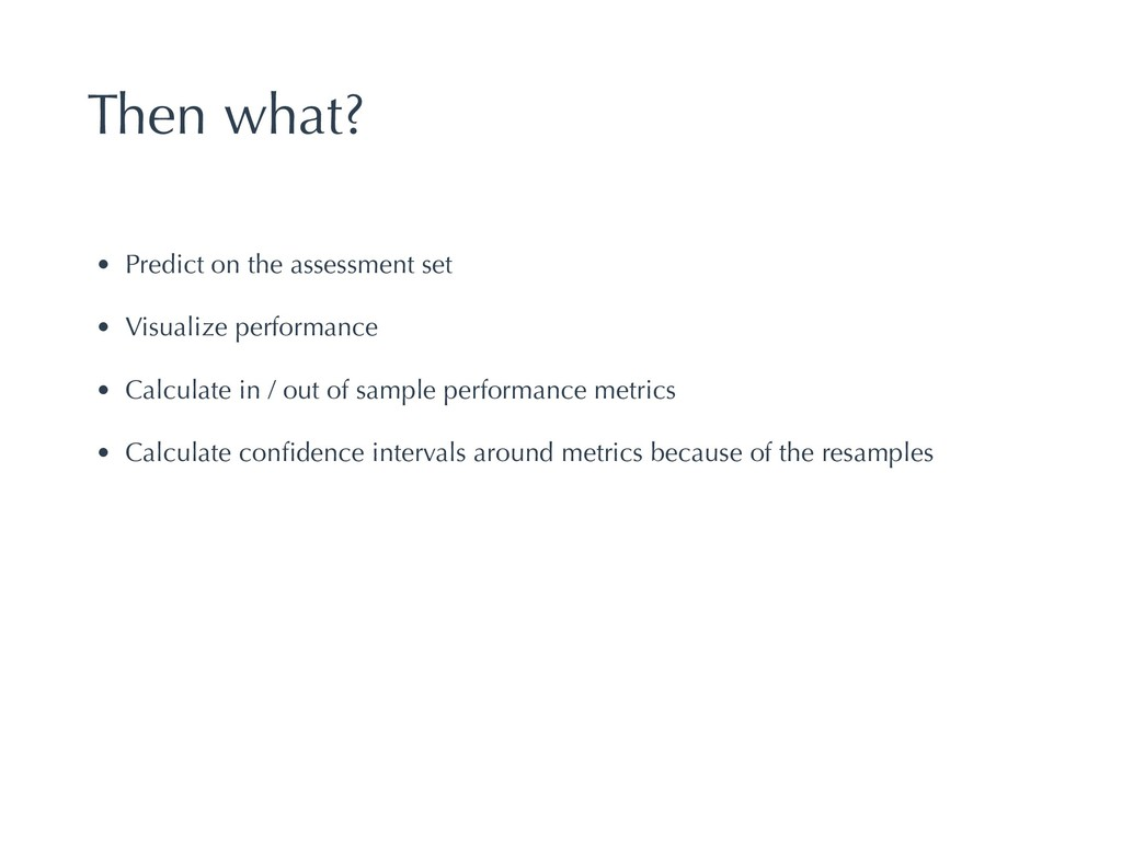 Then what? • Predict on the assessment set • Vi...