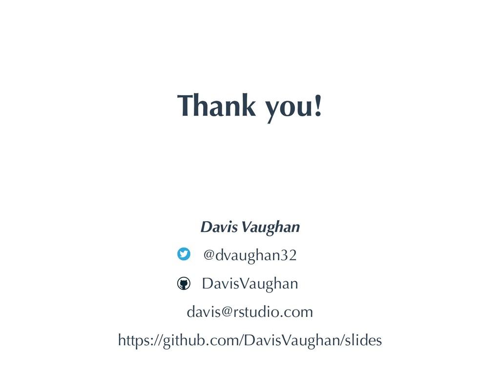 Thank you! Davis Vaughan @dvaughan32 DavisVaugh...