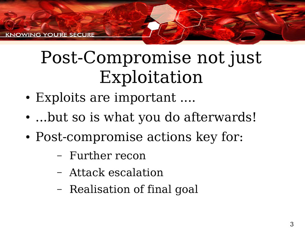 3 Post-Compromise not just Exploitation ● Explo...