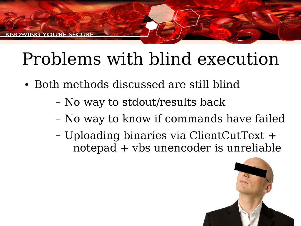 32 Problems with blind execution ● Both methods...