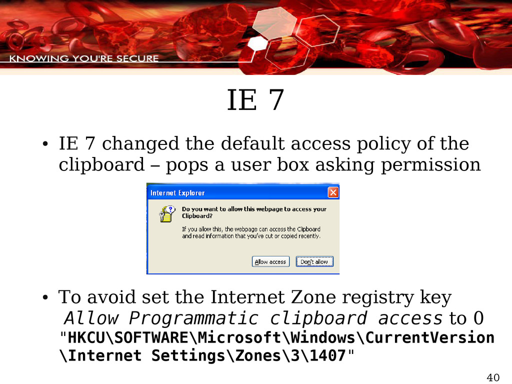 40 IE 7 ● IE 7 changed the default access polic...