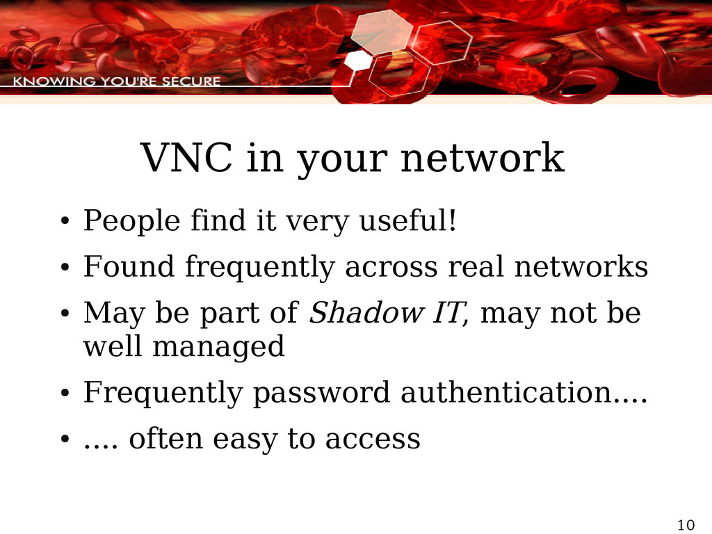 10 VNC in your network ● People find it very us...