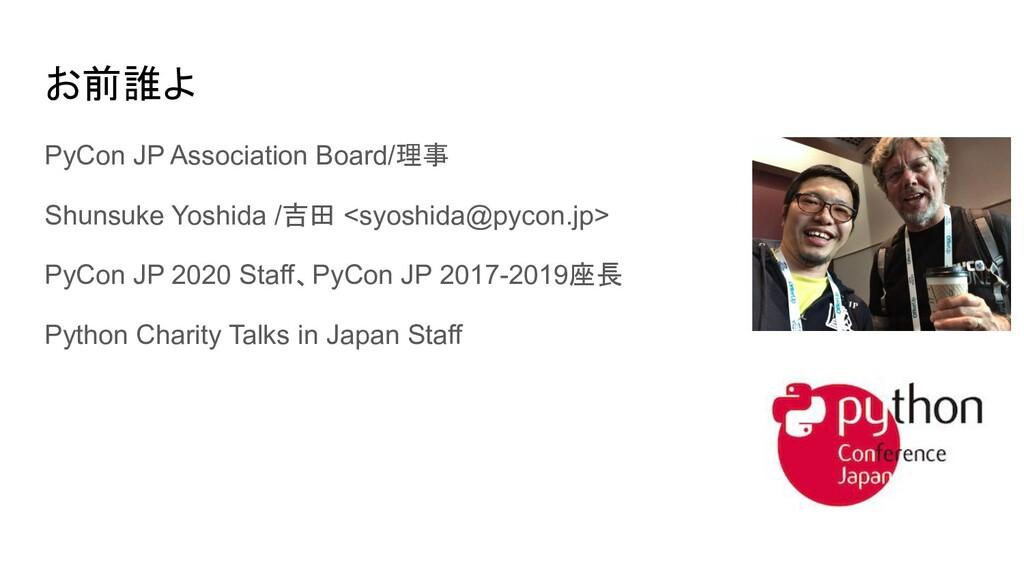 お前誰よ PyCon JP Association Board/理事 Shunsuke Yos...
