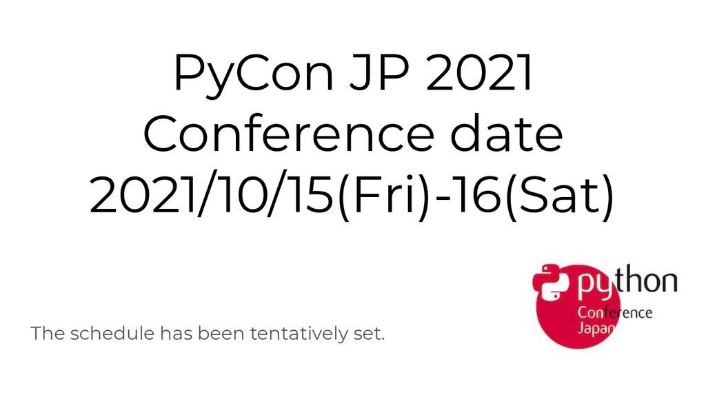 PyCon JP 2021 Conference date 2021/10/15(Fri)-1...