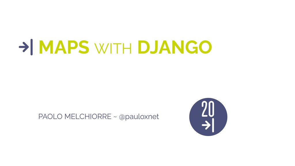 MAPS WITH DJANGO PAOLO MELCHIORRE ~ @pauloxnet