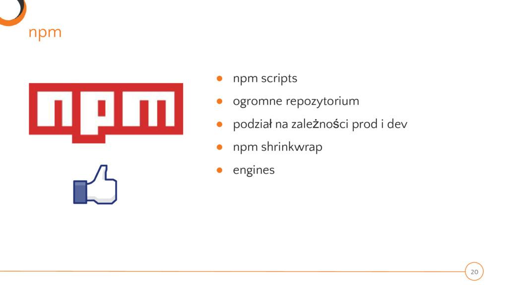 npm 20 ● npm scripts ● ogromne repozytorium ● p...