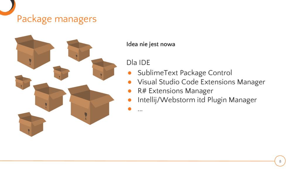 Package managers 8 Idea nie jest nowa Dla IDE ●...