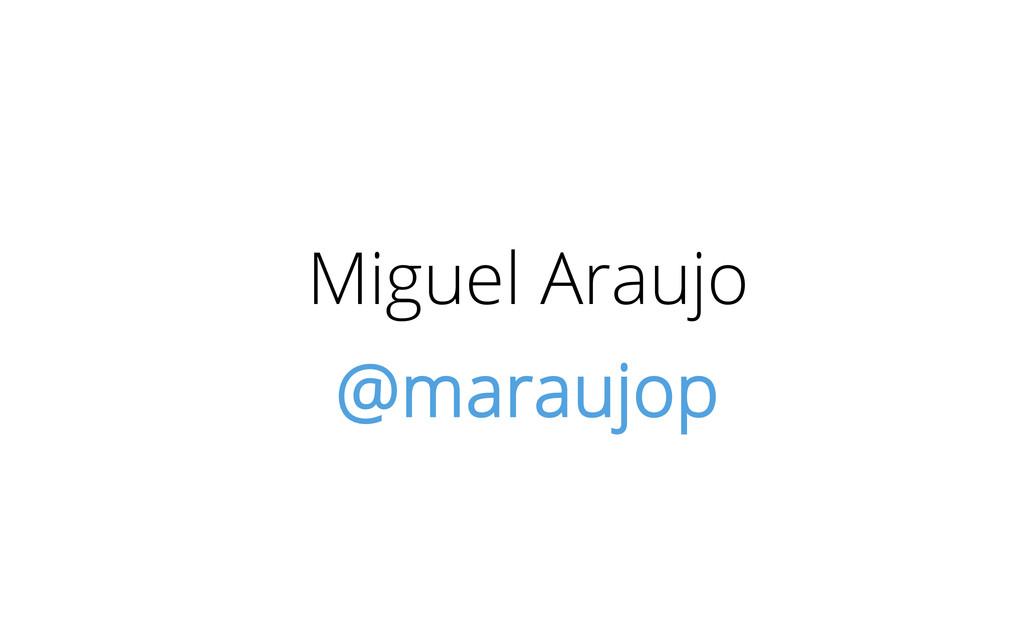 Miguel Araujo @maraujop