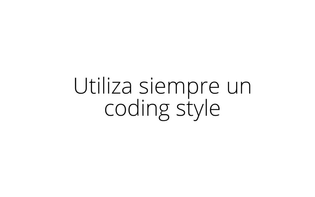 Utiliza siempre un coding style