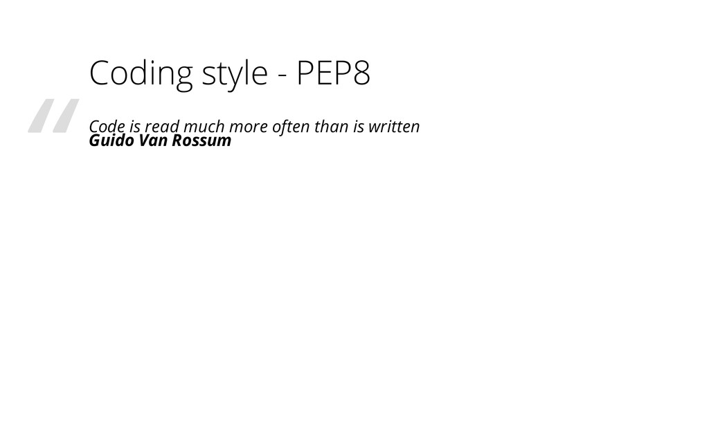 Coding style - PEP8 Code is read much more ofte...