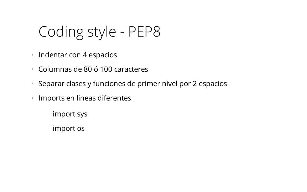 Coding style - PEP8 • Indentar con 4 espacios ...