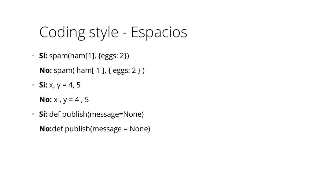 Coding style - Espacios • Sí: spam(ham[1], {eg...