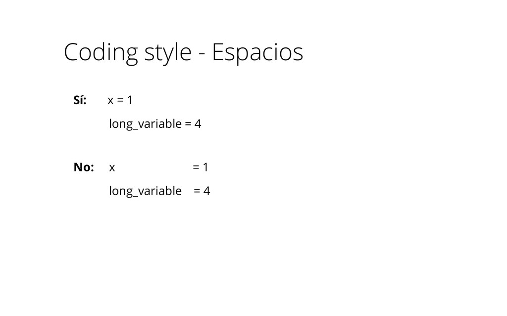 Coding style - Espacios Sí: x = 1 long_variable...