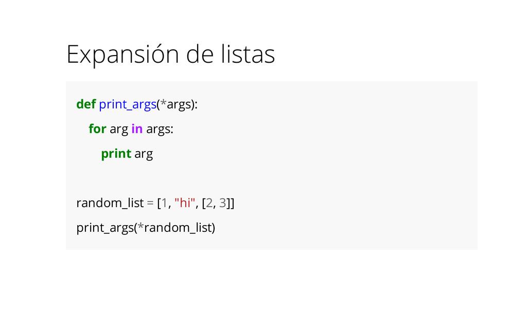 Expansión de listas def print_args(*args): for ...