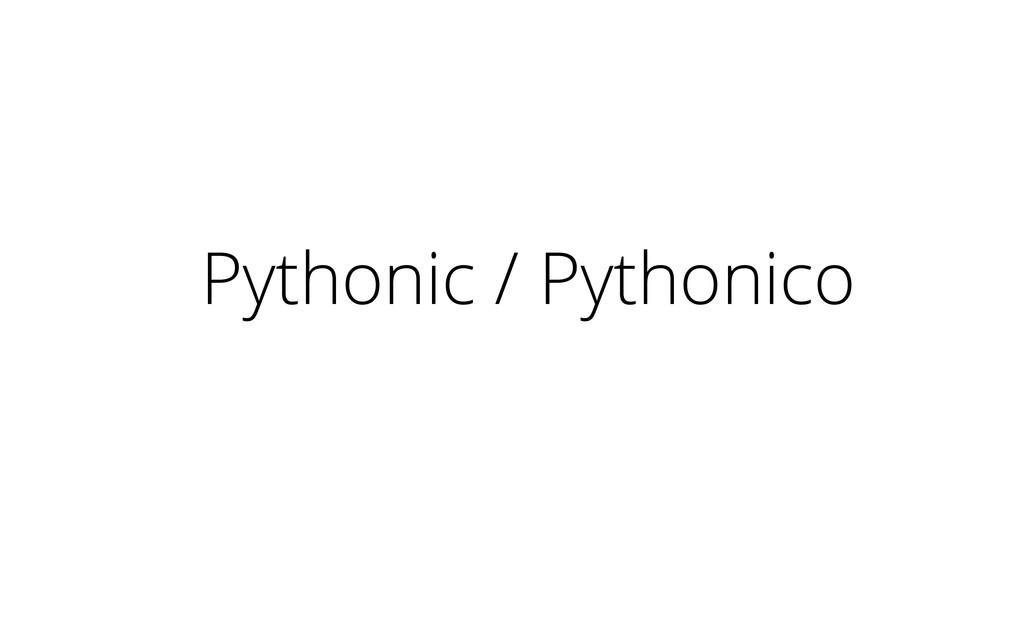 Pythonic / Pythonico
