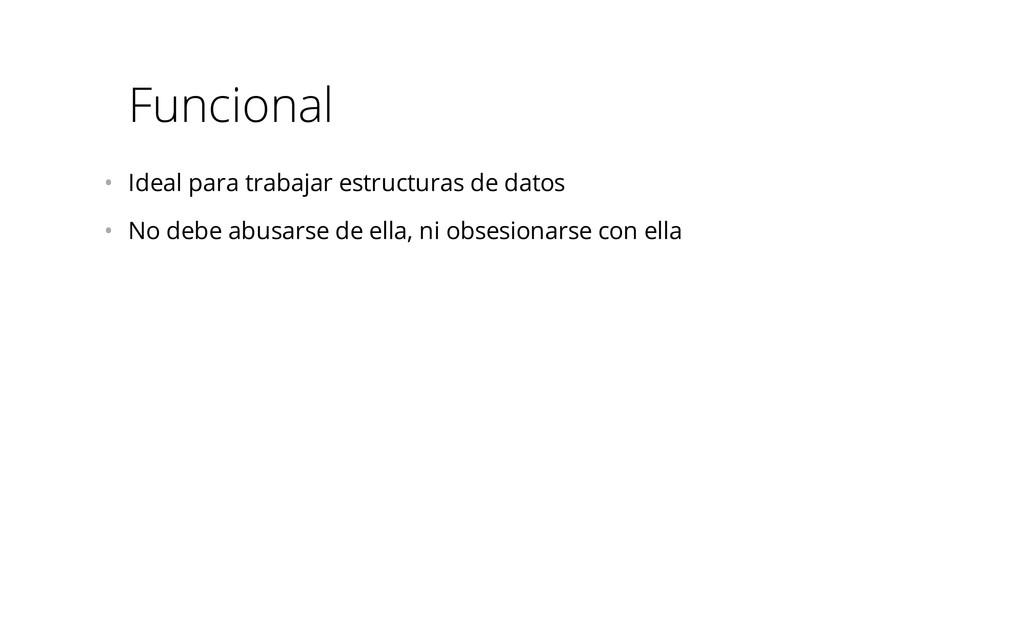 Funcional • Ideal para trabajar estructuras de...
