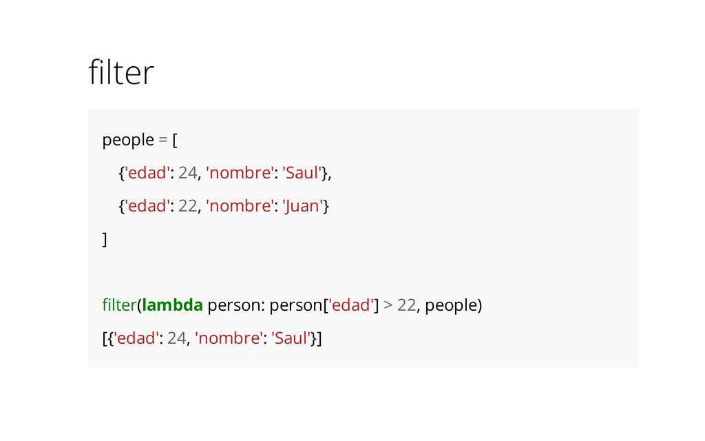 filter people = [ {'edad': 24, 'nombre': 'Saul'...