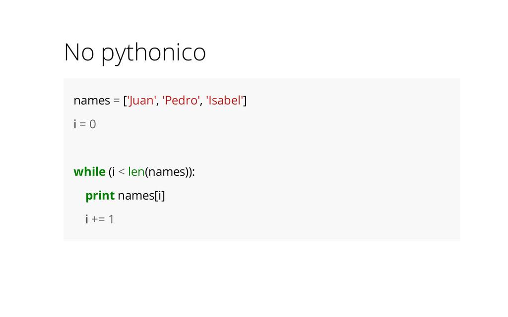 No pythonico names = ['Juan', 'Pedro', 'Isabel'...