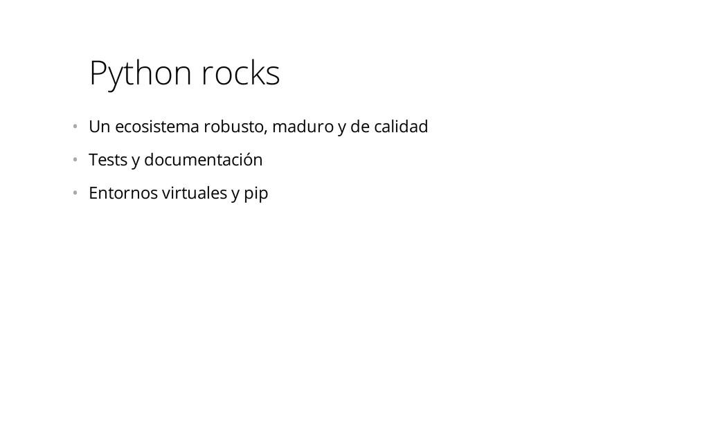 Python rocks • Un ecosistema robusto, maduro y...