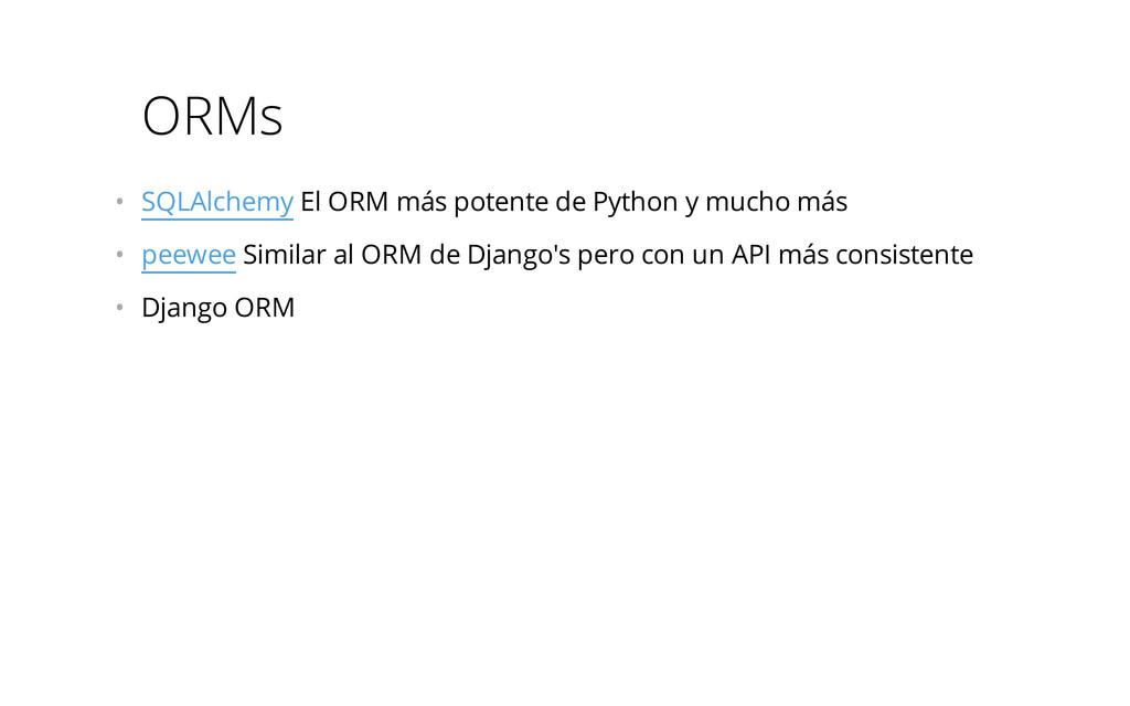 ORMs • SQLAlchemy El ORM más potente de Python...