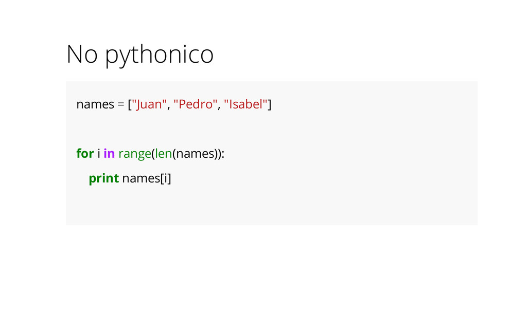 "No pythonico names = [""Juan"", ""Pedro"", ""Isabel""..."