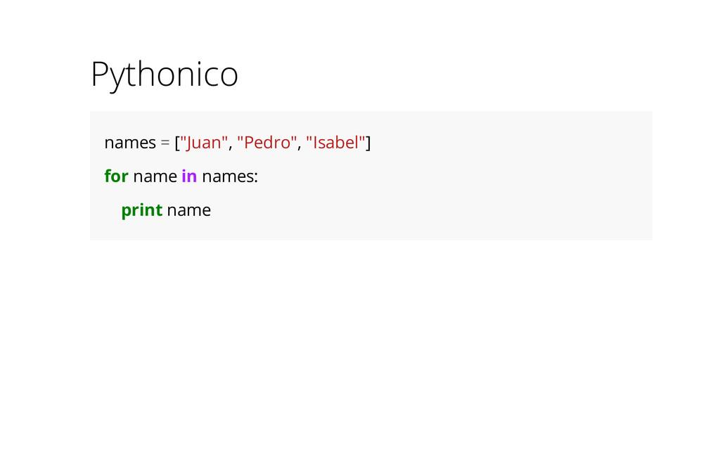 "Pythonico names = [""Juan"", ""Pedro"", ""Isabel""] f..."